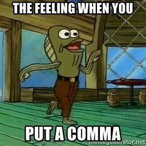 Rev Up Those Fryers - The feeling when you put a comma