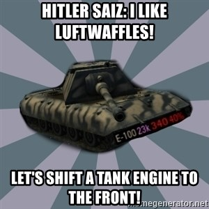 TERRIBLE E-100 DRIVER - Hitler saiz: I like Luftwaffles! Let's shift a Tank engine to the front!