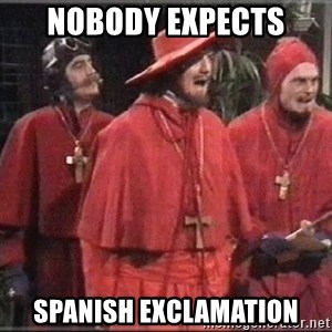 spanish inquisition - Nobody expects spanish exclamation