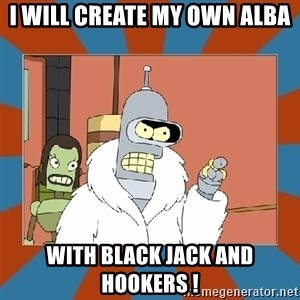 Blackjack and hookers bender - I will create my own ALBA With Black Jack and Hookers !