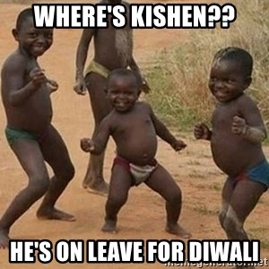 Dancing african boy - WHERE'S KISHEN?? He's on leave for DIWALI