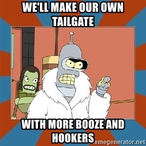 Blackjack and hookers bender - We'll make our own tailgate  with more booze and hookers