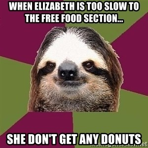 Just-Lazy-Sloth - when elizabeth is too slow to the free food section... she don't get any donuts