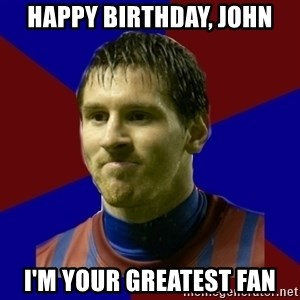 Lionel Messi - Happy Birthday, John I'm your greatest fan