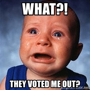 Crying Baby - WHAT?! THEY VOTED ME OUT?