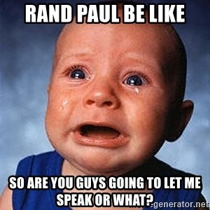 Crying Baby - rand paul be like so are you guys going to let me speak or what?