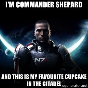 Mass Effect - I'm commander shepard  and this is my favourite cupcake in the citadel
