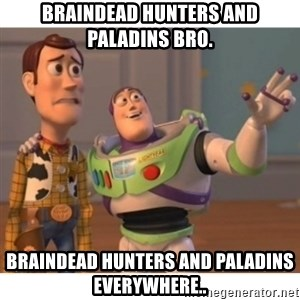 Toy story - Braindead Hunters and Paladins bro. Braindead Hunters and Paladins everywhere..