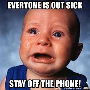 Crying Baby - Everyone is out sick Stay off the phone!