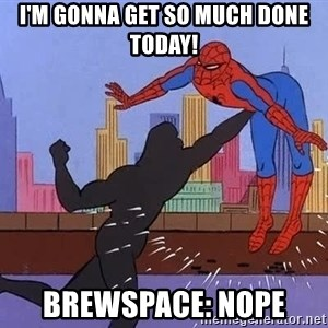 crotch punch spiderman - I'm gonna get so much done today! Brewspace: nope