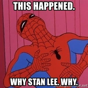 Spidermantripping - This happened. Why stan lee. Why.