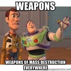Toy story - weapons weapons of mass destruction everywhere