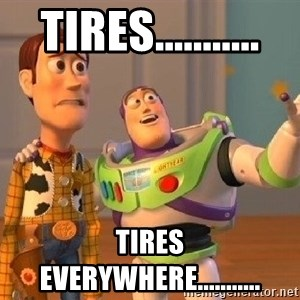 Consequences Toy Story - Tires........... Tires everywhere...........