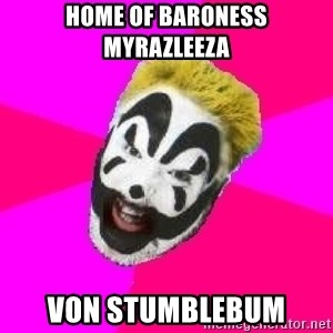 Insane Clown Posse - Home of Baroness Myrazleeza von Stumblebum