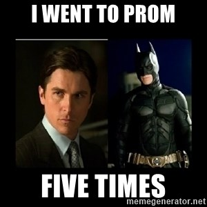 Batman's voice  - I Went to prom five times