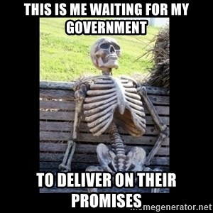 Still Waiting - this is me waiting for my government to deliver on their promises