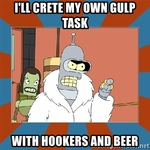 Blackjack and hookers bender - I'll crete my own gulp task with hookers and beer
