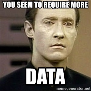 Star Trek Data - you seem to require more data