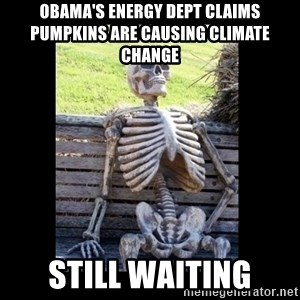 Still Waiting - Obama's energy dept claims pumpkins are causing climate change Still waiting