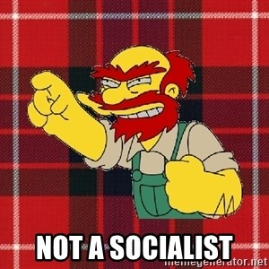 Angry Scotsman -  Not a Socialist
