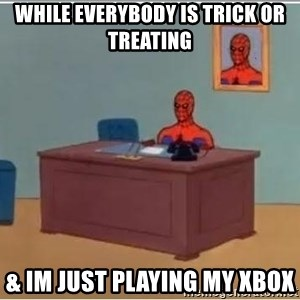 Spiderman Desk - while everybody is trick or treating & im just playing my xbox