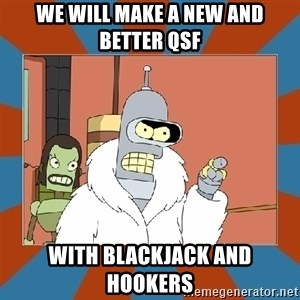 Blackjack and hookers bender - We will make a new and better qsf with blackjack and hookers