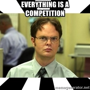 Dwight from the Office - EVERYTHING IS A COMPETITION