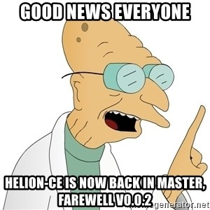 Good News Everyone - Good news everyone Helion-CE is now back in master, farewell v0.0.2
