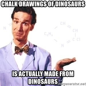 Bill Nye - Chalk Drawings of dinosaurs is actually made from dinosaurs
