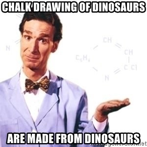 Bill Nye - Chalk drawing of dinosaurs are made from dinosaurs