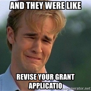 Crying Man - And they were like Revise your grant applicatio