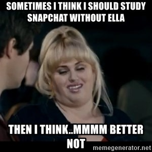 Better Not - sometimes i think i should study snapchat without ella then i think..mmmm better not