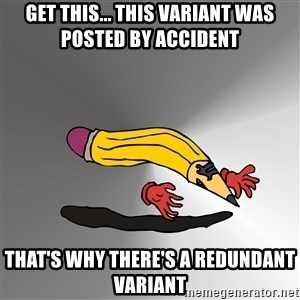 Advice Edit Button - Get this... this variant was posted by accident that's why there's a redundant variant