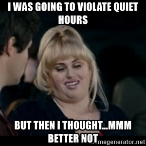 Better Not - I was going to violate quiet hours But then i thought...mmm better not