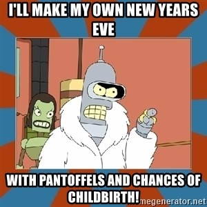 Blackjack and hookers bender - I'll make my own new years eve with pantoffels and chances of childbirth!