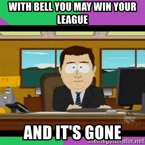south park it's gone - With Bell you may win your league  And it's Gone