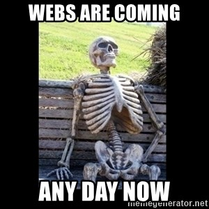 Still Waiting - webs are coming any day now