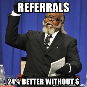 Rent Is Too Damn High - Referrals 24% better without $