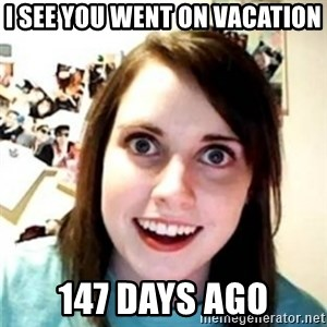 OAG - I see you went on vacation 147 days ago
