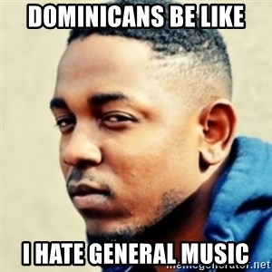 Kendrick Lamar - dominicans be like i hate general music