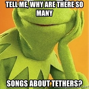 Kermit the frog - Tell me, why are there so many songs about tethers?