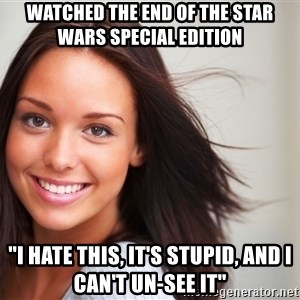 """Good Girl Gina - Watched the end of the Star Wars Special Edition """"I hate this, it's stupid, and I can't un-see it"""""""