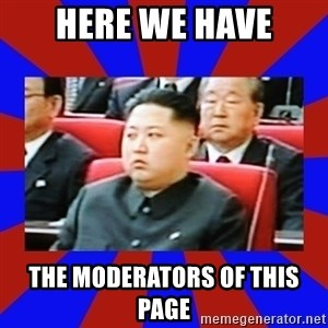 kim jong un - Here we have the moderators of this page