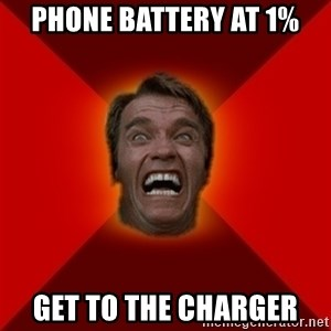 Angry Arnold - phone battery at 1% GET TO THE CHARGER