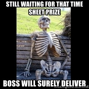 Still Waiting - still waiting for that time sheet prize boss will surely deliver