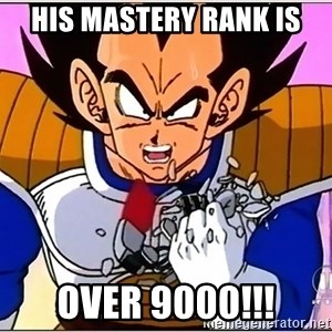 Over 9000 - His Mastery Rank is OVER 9000!!!