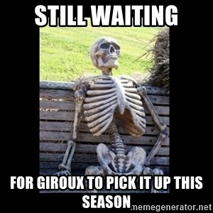 Still Waiting - Still waiting for Giroux to pick it up this season