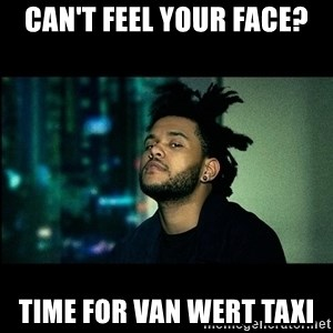 The Weeknd saw what you did there! - Can't feel your face? Time for van wert taxi