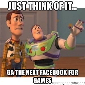 Toy story - Just think of it... GA the next facebook for games