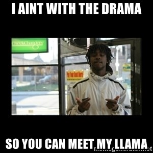 Chief Keef - I aint with the drama So you can meet my llama